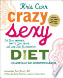 """Crazy Sexy Diet: Eat Your Veggies, Ignite Your Spark, And Live Like You Mean It!"" by Kris Carr, Dean Ornish, Rory Freedman, Sheila Buff"