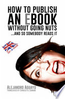 How To Publish An Ebook Without Going Nuts And So Somebody Reads It