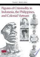 Figures Of Criminality In Indonesia The Philippines And Colonial Vietnam