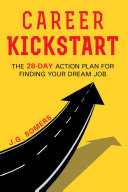 The Career Kickstart Your 28-Day Action Plan for Finding Your Dream Job