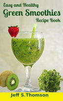 Easy And Healthy Green Smoothies Recipe Book