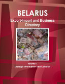 Belarus Export Import and Business Directory Volume 1 Strategic Information and Contacts