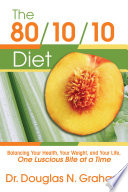 """The 80/10/10 Diet: Balancing Your Health, Your Weight, and Your LIfe One Luscious Bite at a Time"" by Douglas Graham"