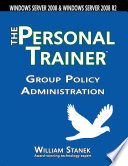 Group Policy Administration  The Personal Trainer for Windows Server 2008 and Windows Server 2008 R2