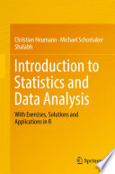 """Introduction to Statistics and Data Analysis: With Exercises, Solutions and Applications in R"" by Christian Heumann, Michael Schomaker, Shalabh"