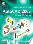 Introduction to AutoCAD 2005: 2D and 3D Design - Alfred Yarwood