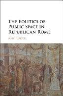 The Politics of Public Space in Republican Rome