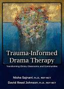 TRAUMA-INFORMED DRAMA THERAPY