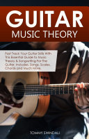 Guitar Music Theory: Fast Track Your Guitar Skills With This Essential Guide to Music Theory & Songwriting For The Guitar. Includes, Songs, Scales, Chords and Much More [Pdf/ePub] eBook