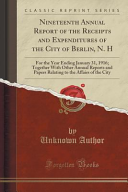 Nineteenth Annual Report Of The Receipts And Expenditures Of The City Of Berlin N H