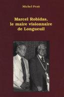 Pdf Marcel Robidas, le maire visionnaire de Longueuil Telecharger