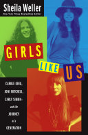 Girls Like Us: Carole King, Joni Mitchell, Carly Simon--And ...