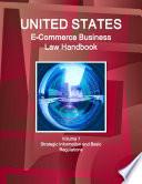 US E Commerce Business Law Handbook Volume 1 Strategic Information and Basic Regulations Book