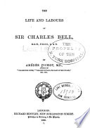 The Life and labours of Sir Charles Bell, K.G.H., F.R.S.S., L. & E.