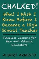 Chalked! What I Wish I Knew Before I Became a High School Teacher