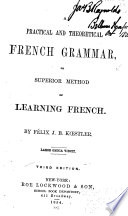 A Practical and Theoretical French Grammar  Or  Superior Method of Learning French