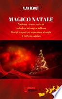 MAGICO NATALE - Tradizioni, usanze, curiosità sulla festa più magica dell'anno