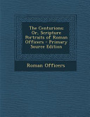 The Centurions; Or, Scripture Portraits of Roman Officers