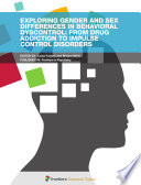 Exploring Gender And Sex Differences In Behavioral Dyscontrol From Drug Addiction To Impulse Control Disorders