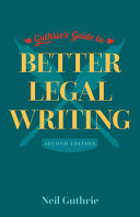 Guthrie s Guide to Better Legal Writing  2 e