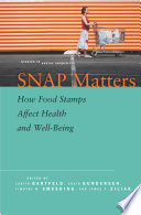 """SNAP Matters: How Food Stamps Affect Health and Well-Being"" by Judith Bartfeld, Craig Gundersen, Timothy Smeeding, James P. Ziliak"