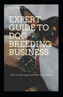 Expert Guide to Dog Breeding Business