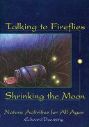 Talking to Fireflies  Shrinking the Moon