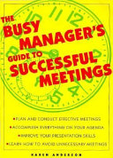 The Busy Manager s Guide to Successful Meetings