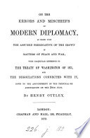 On the errors and mischiefs of modern diplomacy, as based upon the assumed prerogative of the Crown; with particular reference to the treaty of Washington of 1871