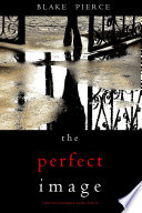 The Perfect Image  A Jessie Hunt Psychological Suspense Thriller   Book Sixteen