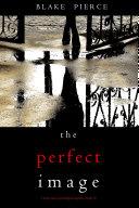 The Perfect Image (A Jessie Hunt Psychological Suspense Thriller—Book Sixteen) [Pdf/ePub] eBook
