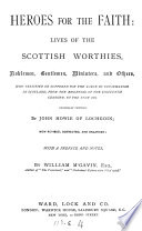 Heroes for the faith  lives of the Scottish worthies  with notes by W  M Gavin
