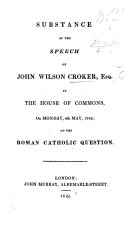 Substance of the Speech of John Wilson Croker  Esq  in the House of Commons  on Monday  4th May  1819  on the Roman Catholic Question