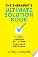 The Therapist s Ultimate Solution Book  Essential Strategies  Tips   Tools to Empower Your Clients Book