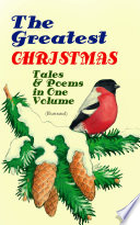 The Greatest Christmas Tales Poems In One Volume Illustrated