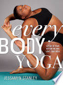 """Every Body Yoga: Let Go of Fear, Get On the Mat, Love Your Body."" by Jessamyn Stanley"