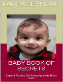 Baby Book of Secrets  Expert Advice On Keeping Your Baby Safe