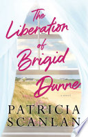 """""""The Liberation of Brigid Dunne: A Novel"""" by Patricia Scanlan"""