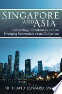 Singapore And Asia Celebrating Globalisation And An Emerging Post Modern Asian Civilisation Book PDF
