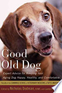 """""""Good Old Dog: Expert Advice for Keeping Your Aging Dog Happy, Healthy, and Comfortable"""" by Nicholas H. Dodman, Lawrence Lindner, Cummings School of Veterinary Medicine"""