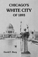 Chicago's white city of 1893 / David F. Burg