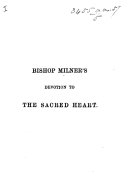 Bishop Milner s Devotion to the Sacred Heart of Jesus     New edition  to which is added Devotions to the Immaculate Heart of Mary