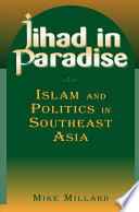 Jihad in Paradise  Islam and Politics in Southeast Asia