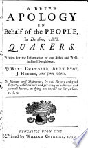 A brief apology in behalf of the people, in derision, call'd Quakers ... By Will. Chandler, Alex. Pyot, J. Hodges, and some others