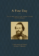 A Fine Day - The Civil War Diary of Captain Emanuel D. Roath, 107th PA Volunteers, 1864