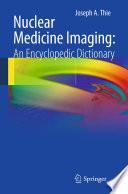 Nuclear Medicine Imaging: An Encyclopedic Dictionary