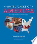 """United Cakes of America: Recipes Celebrating Every State"" by Warren Brown"