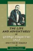 The Life and Adventures of George Augustus Sala, Written by ...
