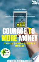 Courage to More Money  Financial Freedom by Skills   Mindset