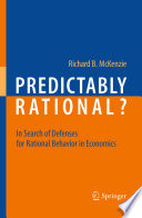 """Predictably Rational?: In Search of Defenses for Rational Behavior in Economics"" by Richard B. McKenzie"